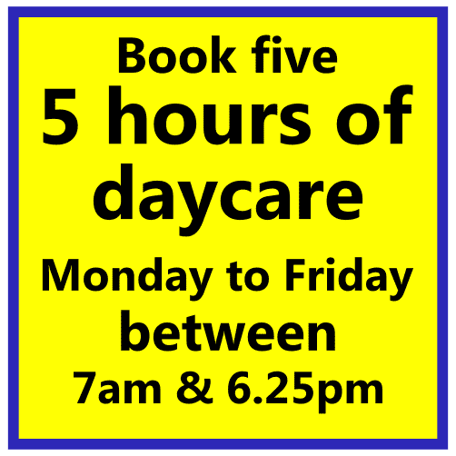 5 x 5 hours sessions, weekday daycare
