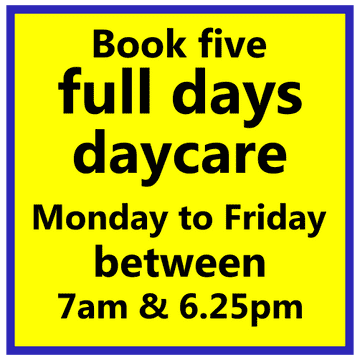 5 x full day sessions, weekday daycare