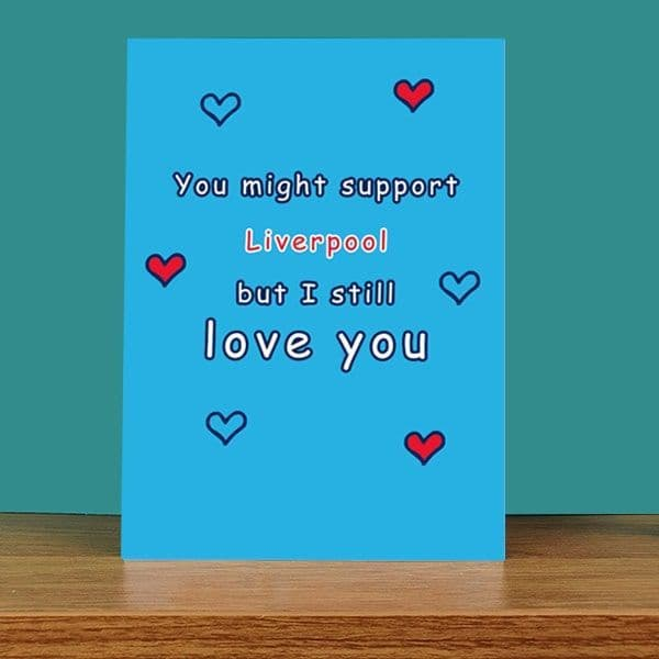 Support Liverpool But Still Love You Card