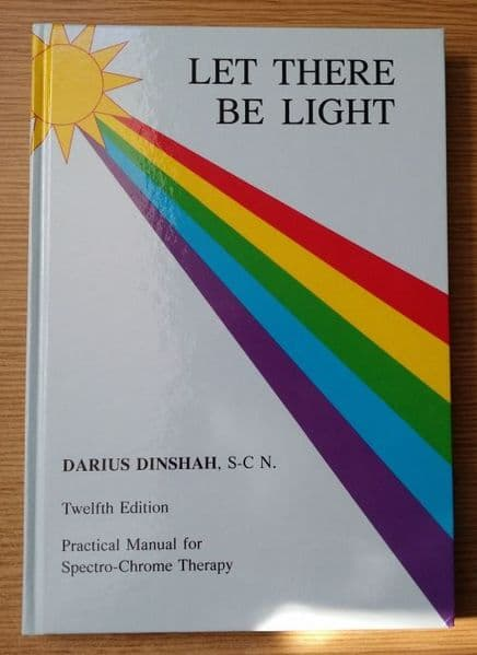 Let There Be Light: A Practical Manual for Spectro-Chrome Colour Therapy - Darius Dinshah