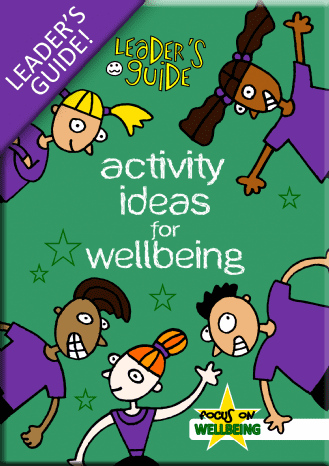 FOCUS ON WELLBEING: Activity Ideas For Wellbeing (Leader's Guide)