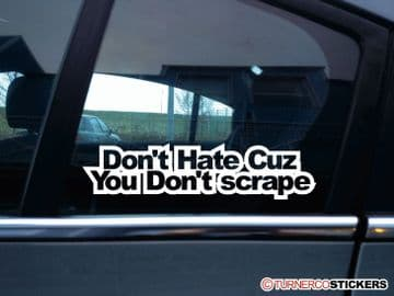 """"""" Don't Hate cuz you don't scrape """"  funny LOW, lowered car jdm sticker V54"""