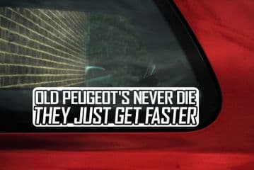 OLD PEUGEOT'S NEVER DIE..GET FASTER Sticker,Decal.FOR 205,GTI,405,MI16, 206,306,GTI-6,106,RALLYE,309