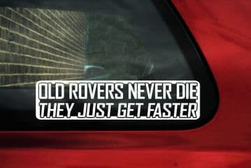 OLD ROVERS NEVER DIE..GET FASTER Sticker,Decal.Rover 25, 75, 820, 200, 220 coupe Turbo, sd1,p6,v8